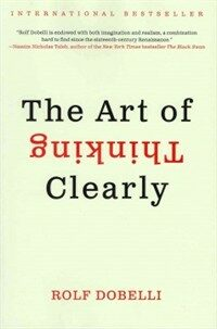 The art of thinking clearly First edition
