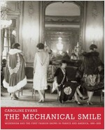 The Mechanical Smile: Modernism and the First Fashion Shows in France and America, 1900-1929 (Hardcover)