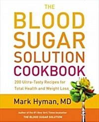 The Blood Sugar Solution Cookbook: More Than 175 Ultra-Tasty Recipes for Total Health and Weight Loss (Hardcover)