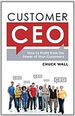 Customer CEO: How to Profit from the Power of Your Customers (Hardcover)