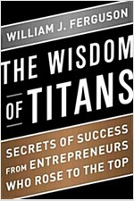 Wisdom of Titans: Secrets of Success from Entrepreneurs Who Rose to the Top (Hardcover)