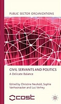 Civil Servants and Politics : A Delicate Balance (Hardcover)
