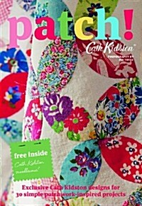 Patch! : Exclusive Cath Kidston Designs for 30 Simple Patchwork-Inspired Projects (Paperback, Mini Edition)