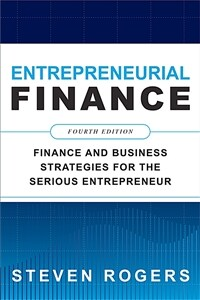 Entrepreneurial finance : finance and business strategies for the serious entrepreneur / 4th ed