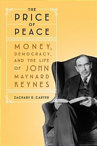 The Price of Peace: Money, Democracy, and the Life of John Maynard Keynes (Hardcover)