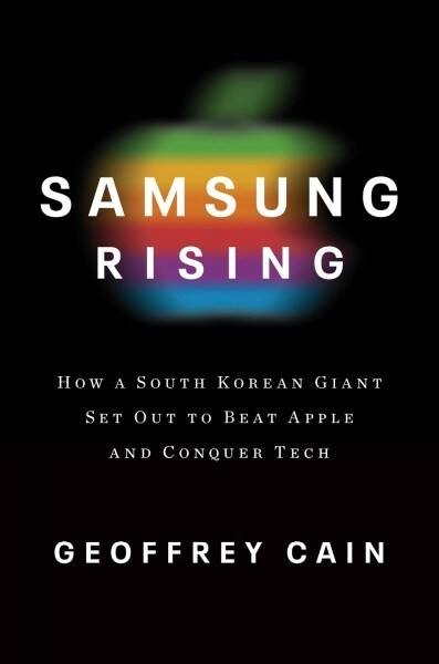 Samsung Rising : How a South Korean Giant Set Out to Beat Apple and Conquer Tech (Paperback)