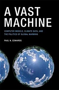 A Vast Machine: Computer Models, Climate Data, and the Politics of Global Warming (Paperback)