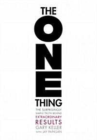 The One Thing: The Surprisingly Simple Truth Behind Extraordinary Results (Hardcover)