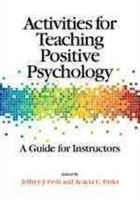 Activities for teaching positive psychology : a guide for instructors / 1st ed