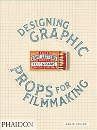 Fake Love Letters, Forged Telegrams, and Prison Escape Maps : Designing Graphic Props for Filmmaking (Paperback)