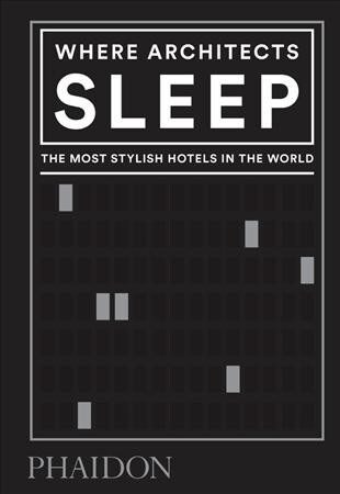 Where Architects Sleep : The Most Stylish Hotels in the World (Hardcover)