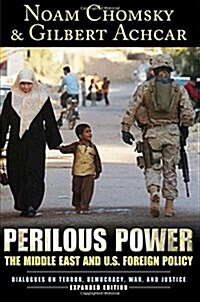 Perilous Power : The Middle East and U.S. Foreign Policy Dialogues on Terror, Democracy, War, and Justice (Paperback)