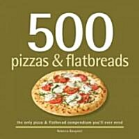 500 Pizzas & Flatbreads: The Only Pizza and Flatbread Compendium Youll Ever Need (Hardcover)