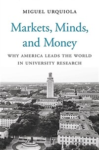 Markets, minds, and money : why America leads the world in university research