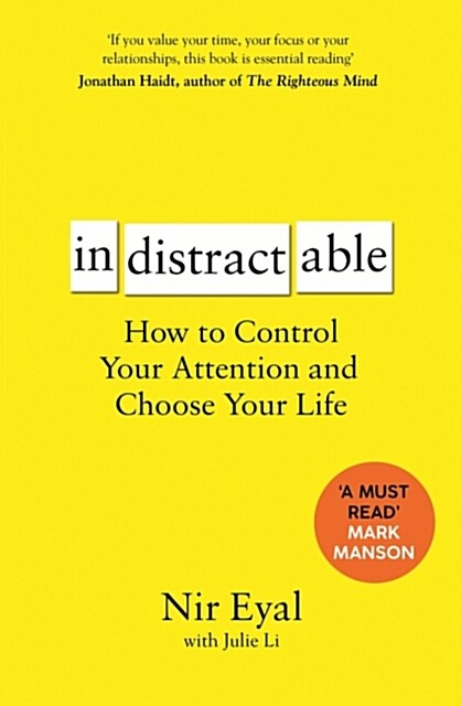 Indistractable : How to Control Your Attention and Choose Your Life (Paperback)