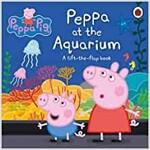 Peppa Pig: Peppa at the Aquarium : A Lift-the-Flap Book (Board Book)