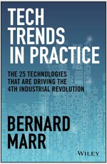 Tech Trends in Practice: The 25 Technologies That Are Driving the 4th Industrial Revolution (Hardcover)