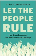 Let the People Rule: How Direct Democracy Can Meet the Populist Challenge (Hardcover)