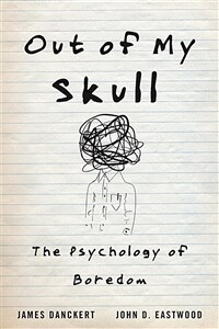 Out of my skull : the psychology of boredom