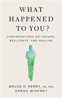 What Happened to You?: Conversations on Trauma, Resilience, and Healing (Hardcover)