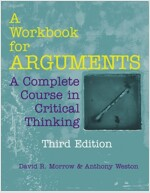 A Workbook for Arguments : A Complete Course in Critical Thinking (Paperback, 3rd Edition)