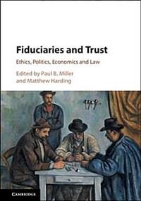 Fiduciaries and trust : ethics, politics, economics and law