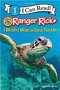 Ranger Rick: I Wish I Was a Sea Turtle (Paperback)