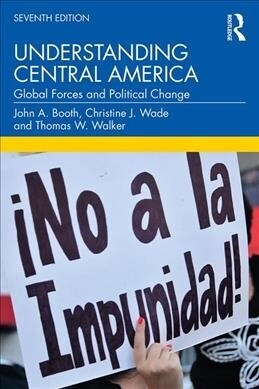Understanding Central America : Global Forces and Political Change (Paperback, 7 New edition)