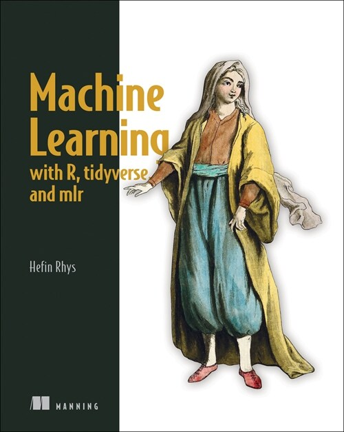Machine Learning with R, the Tidyverse, and Mlr (Paperback)