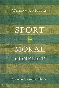 Sport and Moral Conflict: A Conventionalist Theory (Paperback)