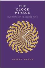 The Clock Mirage: Our Myth of Measured Time (Hardcover)