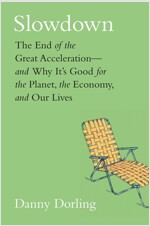 Slowdown: The End of the Great Acceleration--And Why It's Good for the Planet, the Economy, and Our Lives (Hardcover)
