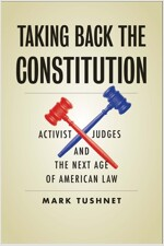 Taking Back the Constitution: Activist Judges and the Next Age of American Law (Hardcover)