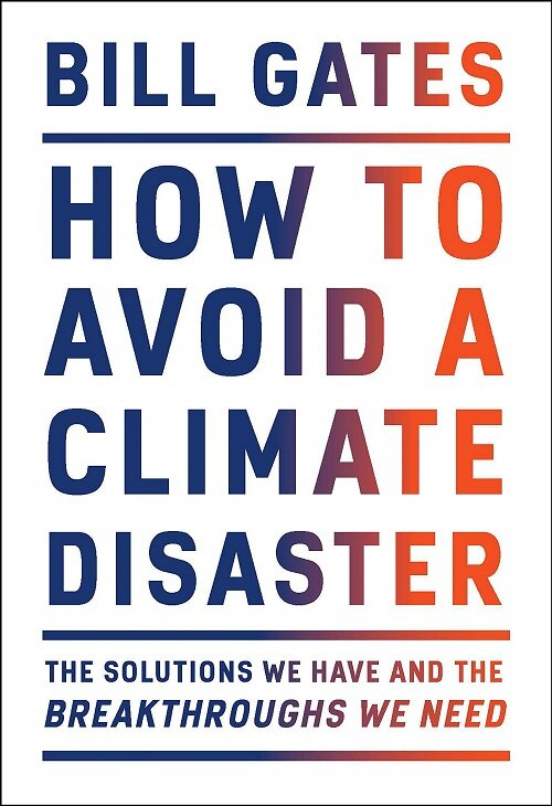 How to Avoid a Climate Disaster: The Solutions We Have and the Breakthroughs We Need (Hardcover)