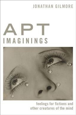 Apt Imaginings: Feelings for Fictions and Other Creatures of the Mind (Hardcover)