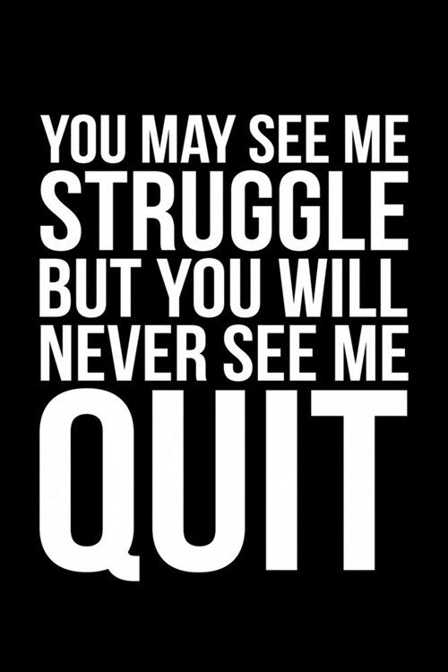 You May See Me Struggle But You Will Never See Me Quit (Paperback)
