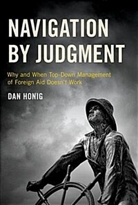 Navigation by Judgment: Why and When Top-Down Management of Foreign Aid Doesn't Work (Paperback)