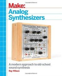 Make: Analog Synthesizers: Make Electronic Sounds the Synth-DIY Way (Paperback)