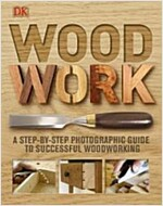 Woodwork: A Step-By-Step Photographic Guide to Successful Woodworking (Hardcover)