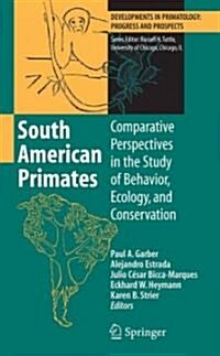 South American Primates: Comparative Perspectives in the Study of Behavior, Ecology, and Conservation (Hardcover, 2009)