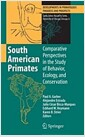 South American Primates: Comparative Perspectives in the Study of Behavior, Ecology, and C..