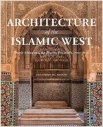 Architecture of the Islamic West: North Africa and the Iberian Peninsula, 700-1800 (Hardcover)