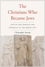 The Christians Who Became Jews: Acts of the Apostles and Ethnicity in the Roman City (Hardcover)