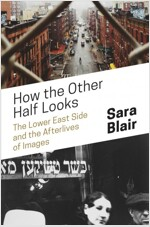 How the Other Half Looks: The Lower East Side and the Afterlives of Images (Paperback)