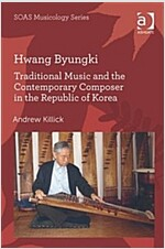 Hwang Byungki: Traditional Music and the Contemporary Composer in the Republic of Korea (Hardcover)