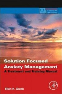 Solution focused anxiety management [electronic resource] : a treatment and training manual