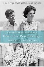 [중고] These Few Precious Days: The Final Year of Jack with Jackie (Hardcover)