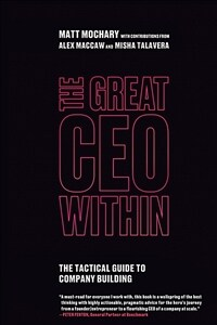 The Great CEO Within: The Tactical Guide to Company Building (Paperback)
