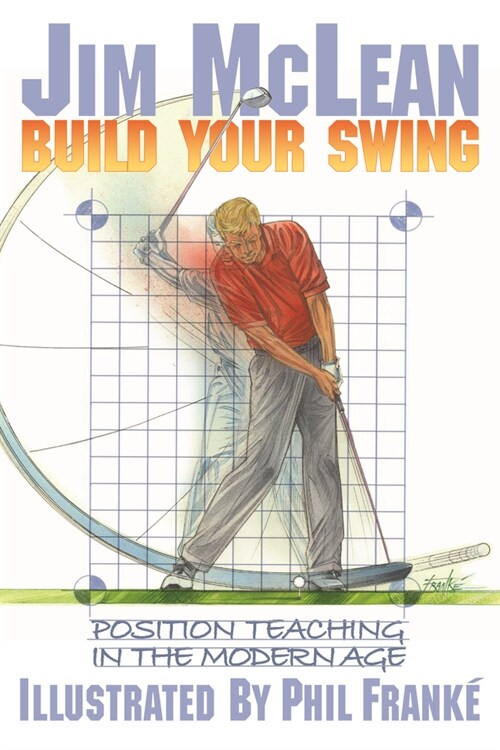Build Your Swing: Position Teaching in the Modern Age (Hardcover)