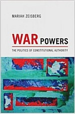 War Powers: The Politics of Constitutional Authority (Hardcover)
